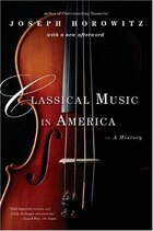 Classical Music In America: A History