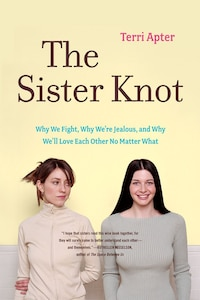 Sister Knot: Why We Fight Why Were Jealous And Why Well Love Each Other No