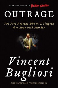 Outrage: The Five Reasons Why O J Simpson Got Away With Murder