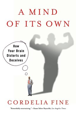 Book Mind Of Its Own: How Your Brain Distorts And Deceives by Cordelia Fine