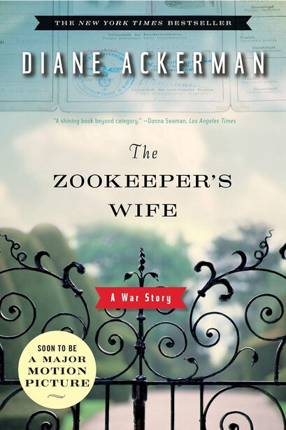 The Zookeeper's Wife: A War Story by Diane Ackerman