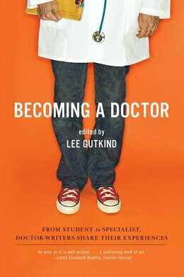 Book Becoming A Doctor: From Student To Specialist, Doctor-writers Share Their Experienc by Lee Gutkind