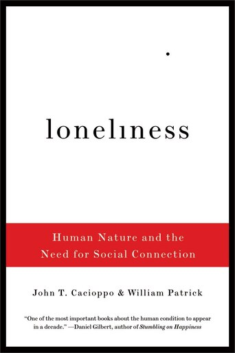 Loneliness: Human Nature And The Need For Social Connection by John T Cacioppo