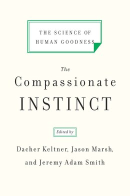 Book The Compassionate Instinct: The Science Of Human Goodness by Dacher Keltner