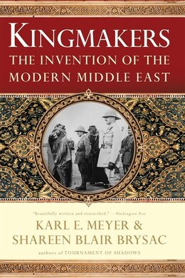 Book Kingmakers: The Invention Of The Modern Middle East by KARL E MEYER