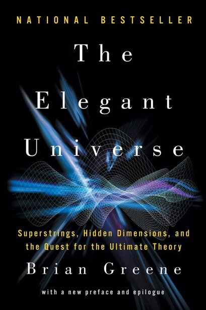 The Elegant Universe: Superstrings Hidden Dimensions And The Quest For The Ultimate by Brian Greene