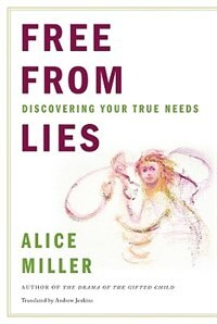 Book Free From Lies: Discovering Your True Needs by Alice Miller