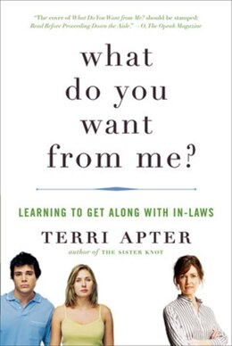 Book What Do You Want From Me?: Learning To Get Along With In-laws by Terri Apter