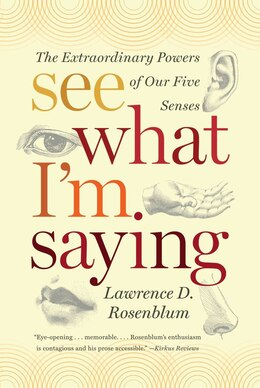 Book See What I'm Saying: The Extraordinary Powers Of Our Five Senses by Lawrence D Rosenblum