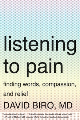 Book Listening To Pain: Finding Words Compassion And Relief by David Biro