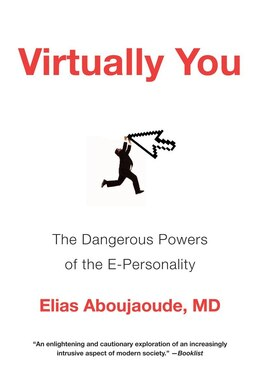 Book Virtually You: The Dangerous Powers Of The E-personality by Elias Aboujaoude