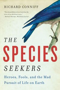 The Species Seekers: Heroes Fools And The Mad Pursuit Of Life On Earth