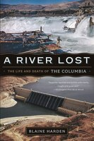 A River Lost Revised And Updated: The Life And Death Of The Columbia