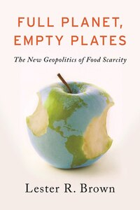 Full Planet Empty Plates: The New Geopolitics Of Food Scarcity