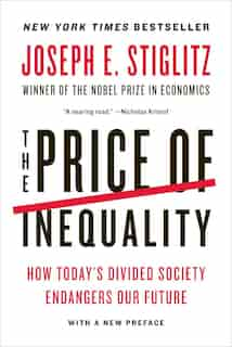 The Price Of Inequality: How Today's Divided Society Endangers Our Future by Joseph E Stiglitz
