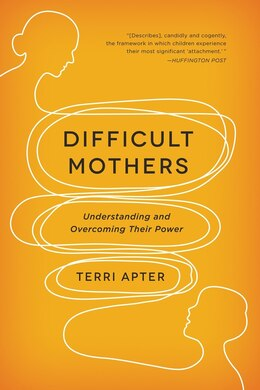 Book Difficult Mothers: Understanding And Overcoming Their Power by Terri Apter