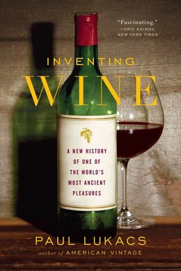 Book Inventing Wine: A New History Of One Of The World's Most Ancient Pleasures by Paul Lukacs