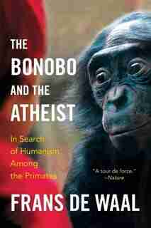 The Bonobo And The Atheist: In Search Of Humanism Among The Primates de Frans De Waal