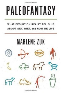 Paleofantasy: What Evolution Really Tells Us About Sex Diet And How We Live