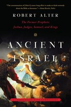 Ancient Israel: The Former Prophets Joshua; Judges; Samuel; And Kings: A Translat