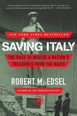 Book Saving Italy: The Race To Rescue A Nation's Treasures From The Nazis by Robert M. Edsel
