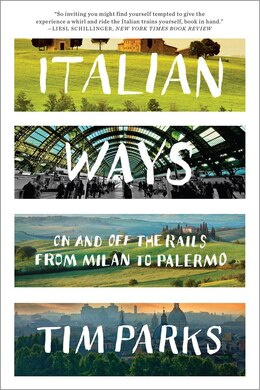 Book Italian Ways: On And Off The Rails From Milan To Palermo by Tim Parks