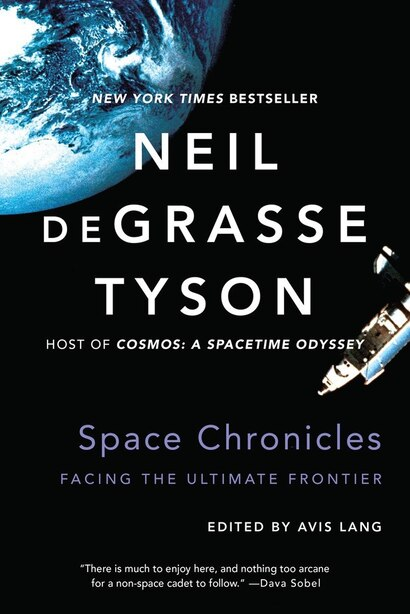 Space Chronicles: Facing The Ultimate Frontier by Neil Degrasse Tyson