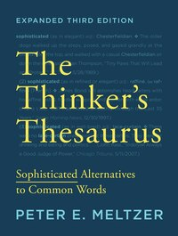 The Thinker's Thesaurus Expanded Third Edition: Sophisticated Alternatives To Common Words
