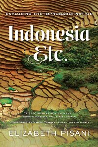 Indonesia Etc: Exploring The Improbable Nation
