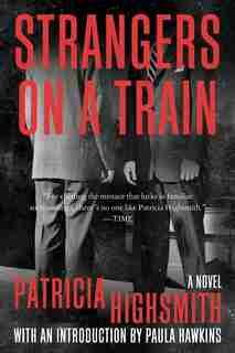 Strangers On A Train: A Novel by PATRICIA HIGHSMITH