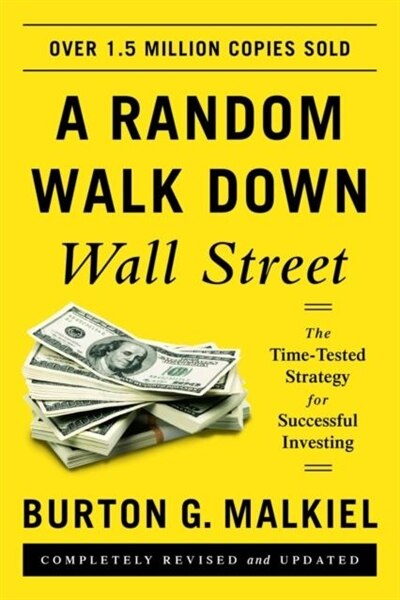 A Random Walk Down Wall Street: The Time-tested Strategy For Successful Investing by Burton G Malkiel