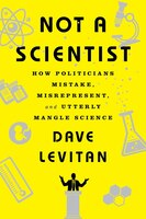 Book Not A Scientist: How Politicians Mistake, Misrepresent, And Utterly Mangle Science by Dave Levitan