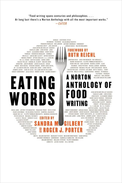 Eating Words: A Norton Anthology Of Food Writing by Sandra M Gilbert