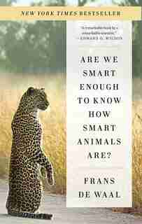 Are We Smart Enough To Know How Smart Animals Are? de Frans De Waal