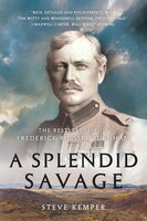 Book A Splendid Savage: The Restless Life Of Frederick Russell Burnham by Steve Kemper