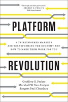 Platform Revolution: How Networked Markets Are Trasnforming The Economy - And How To Make Them Work…