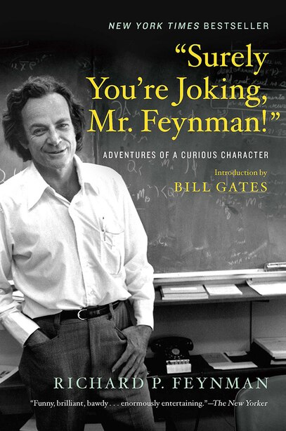 Surely You're Joking, Mr. Feynman!: Adventures Of A Curious Character by Richard P Feynman