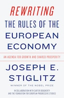 Rewriting The Rules Of The European Economy: An Agenda For Growth And Shared Prosperity