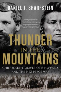 Thunder In The Mountains: Chief Joseph, Oliver Otis Howard, And The Nez Perce War