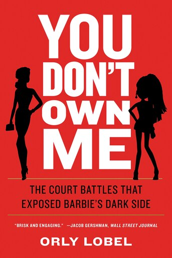 You Don't Own Me: The Court Battles That Exposed Barbie?s Dark Side by Orly Lobel