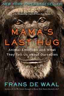 Mama's Last Hug: Animal Emotions And What They Tell Us About Ourselves de Frans De Waal