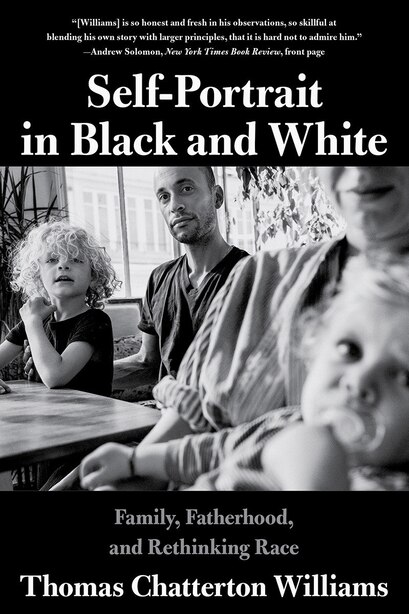 Self-portrait In Black And White: Unlearning Race by Thomas Chatterton Williams