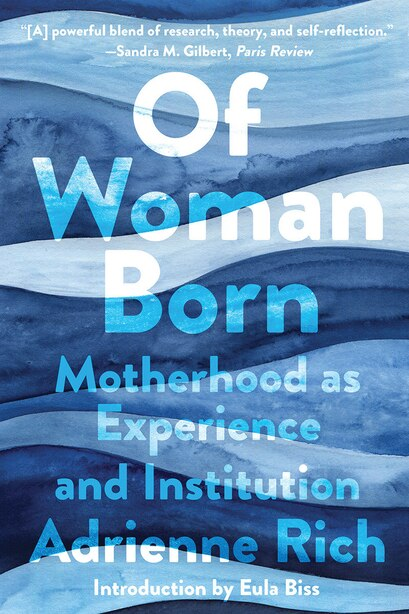 Of Woman Born: Motherhood As Experience And Institution by Adrienne Rich