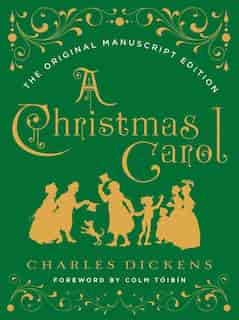 A Christmas Carol: The Original Manuscript Edition by Charles Dickens