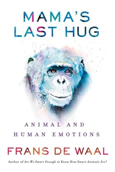 Mama's Last Hug: Animal And Human Emotions by Frans De Waal