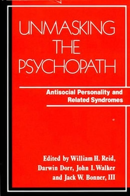 Book Unmasking The Psychopath: Antisocial Personality And Related Syndromes by William H Reid