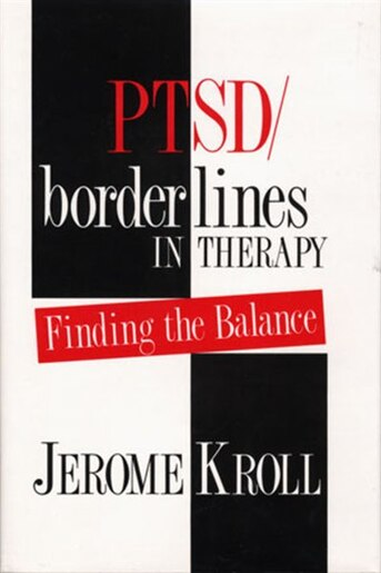 Ptsd Borderlines In Therapy: Finding The Balance by Jerome Kroll