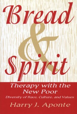 Book Bread And Spirit: Therapy With The New Poor Diversity Of Race Culture And Values by Harry Aponte