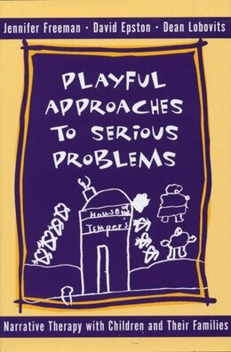 Book Playful Approaches To Serious ProbleMS: Narrative Therapy With Children And Their Families by Jennifer Freeman