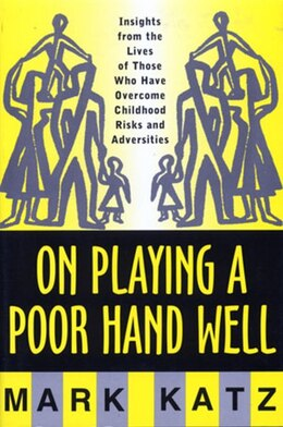 Book On Playing A Poor Hand Well: Insights From The Lives Of Those Who Have Overcome Childhood Risk by Mark Katz